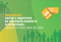Seminário Saúde e Objetivos de Desenvolvimento Sustentável: Desafios para uma Década