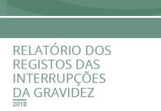 Relatório dos Registos das Interrupções da Gravidez 2018